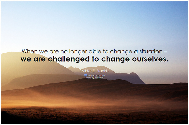 Viktor Frankl quote about changing ourselves